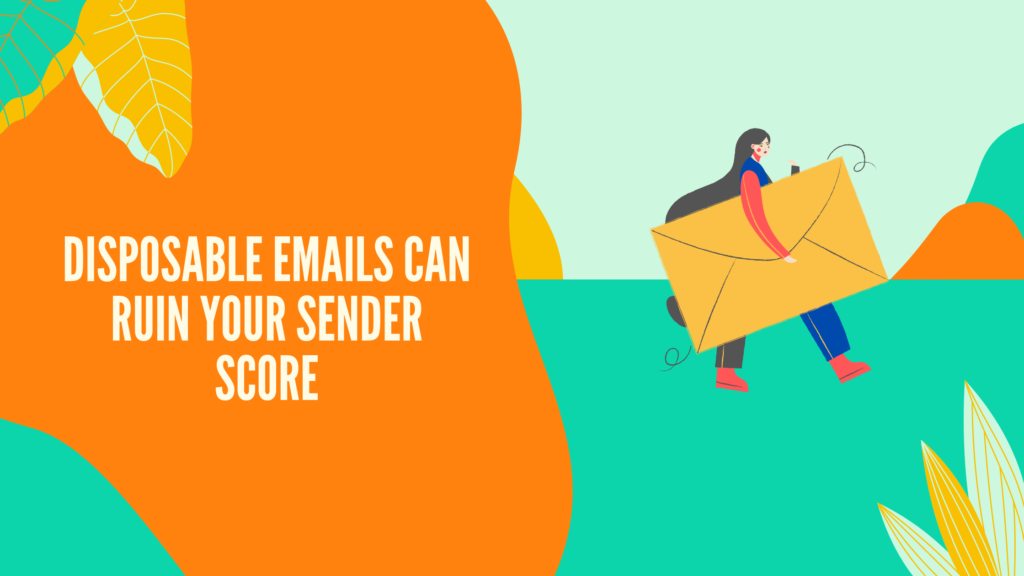 Disposable emails can ruin your sender score